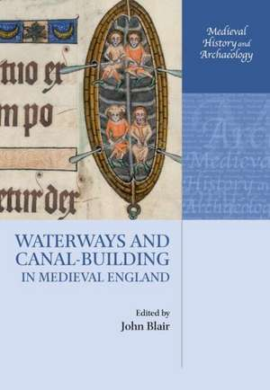 Waterways and Canal-Building in Medieval England de John Blair