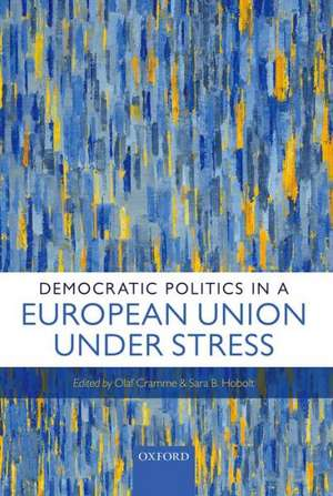 Democratic Politics in a European Union Under Stress de Olaf Cramme