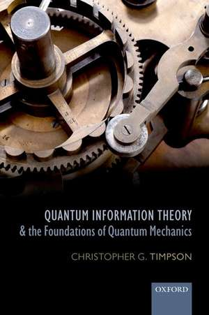 Quantum Information Theory and the Foundations of Quantum Mechanics de Christopher G. Timpson