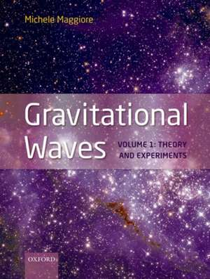 Gravitational Waves, pack: Volumes 1 and 2: Volume 1: Theory and Experiment, Volume 2: Astrophysics and Cosmology de Michele Maggiore