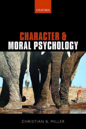 Character and Moral Psychology de Christian B. Miller
