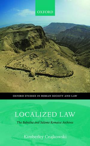 Localized Law: The Babatha and Salome Komaise Archives de Kimberley Czajkowski