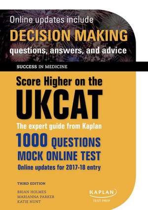 Score Higher on the UKCAT: The expert guide from Kaplan, with over 1000 questions and a mock online test de Brian Holmes