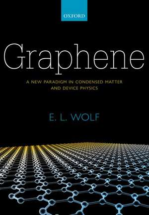 Graphene: A New Paradigm in Condensed Matter and Device Physics de E. L. Wolf