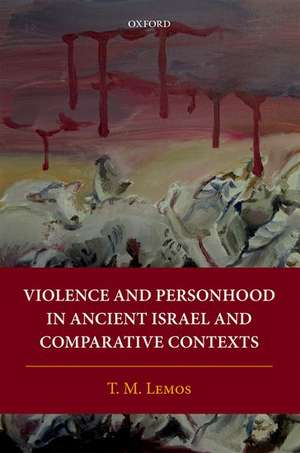 Violence and Personhood in Ancient Israel and Comparative Contexts
