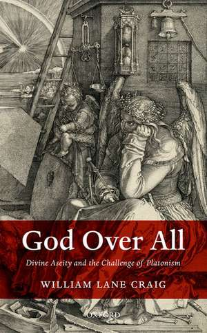 God Over All: Divine Aseity and the Challenge of Platonism de William Lane Craig