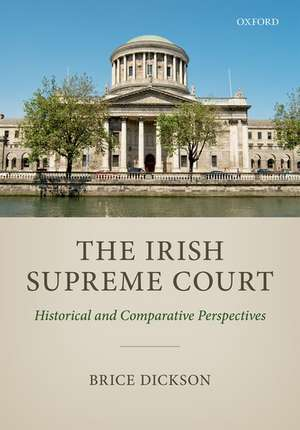The Irish Supreme Court: Historical and Comparative Perspectives de Brice Dickson