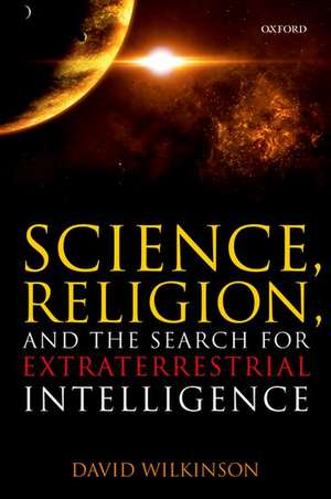Science, Religion, and the Search for Extraterrestrial Intelligence de David Wilkinson