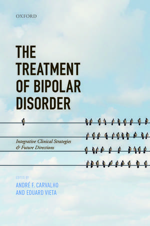 The Treatment of Bipolar Disorder: Integrative Clinical Strategies and Future Directions de André F. Carvalho