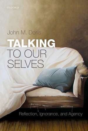 Talking to Our Selves: Reflection, Ignorance, and Agency de John M. Doris
