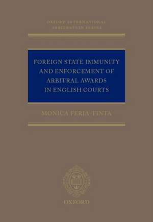 Foreign State Immunity and Enforcement of Arbitral Awards in English Courts de Monica Feria-Tinta