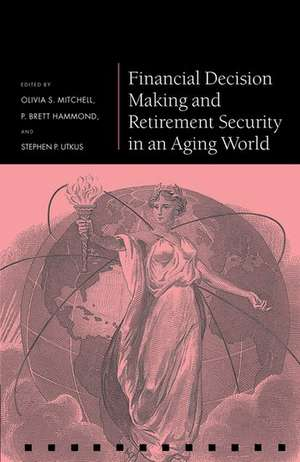 Financial Decision Making and Retirement Security in an Aging World de Olivia S. Mitchell