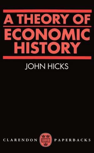 A Theory of Economic History de J. R. Hicks