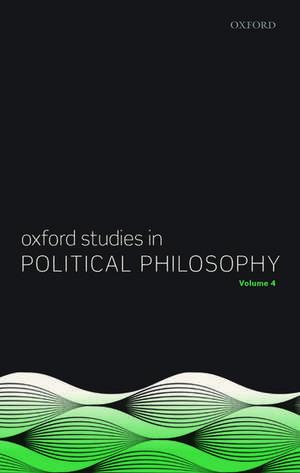 Oxford Studies in Political Philosophy Volume 4