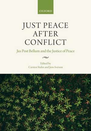 Just Peace After Conflict: Jus Post Bellum and the Justice of Peace de Carsten Stahn