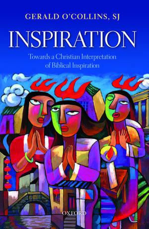 Inspiration: Towards a Christian Interpretation of Biblical Inspiration de Gerald O'Collins, SJ