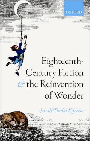 Eighteenth-Century Fiction and the Reinvention of Wonder de Sarah Tindal Kareem