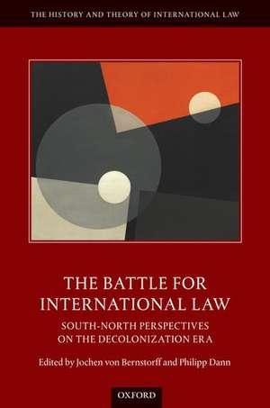 The Battle for International Law: South-North Perspectives on the Decolonization Era de Jochen von Bernstorff