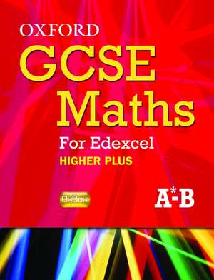 Oxford GCSE Maths for Edexcel: Specification B Student Book Higher Plus (A*-B)