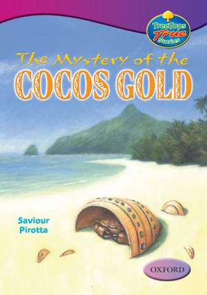 Oxford Reading Tree: Levels 10-12: TreeTops True Stories: The Mystery of the Cocos Gold de Saviour Pirotta