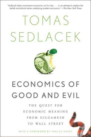 Economics of Good and Evil: The Quest for Economic Meaning from Gilgamesh to Wall Street de Tomas Sedlacek