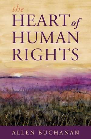 The Heart of Human Rights de Allen Buchanan