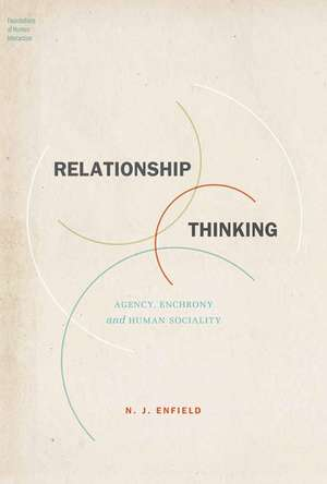 Relationship Thinking: Agency, Enchrony, and Human Sociality de N. J. Enfield