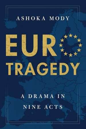 EuroTragedy: A Drama in Nine Acts de Ashoka Mody