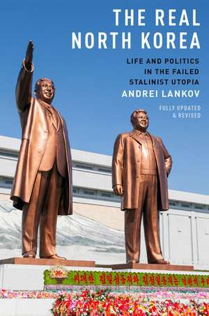 The Real North Korea: Life and Politics in the Failed Stalinist Utopia de Andrei Lankov