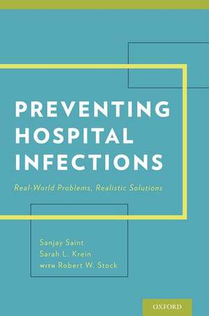 Preventing Hospital Infections: Real-World Problems, Realistic Solutions de Sanjay Saint