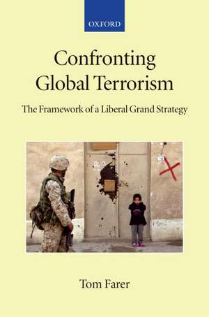 Confronting Global Terrorism and American Neo-Conservatism: The Framework of a Liberal Grand Strategy de Tom Farer