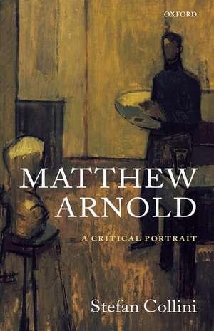 Matthew Arnold: A Critical Portrait de Stefan Collini