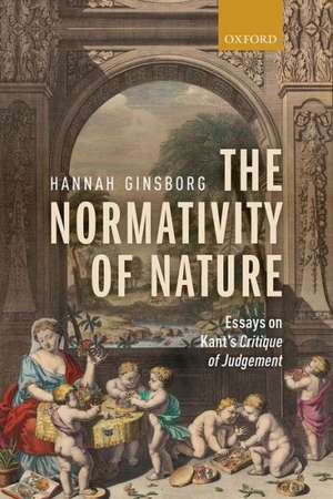 The Normativity of Nature: Essays on Kant's Critique of Judgement de Hannah Ginsborg