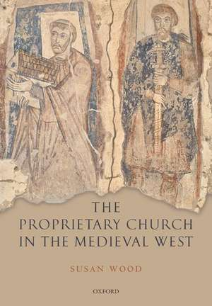The Proprietary Church in the Medieval West de Susan Wood