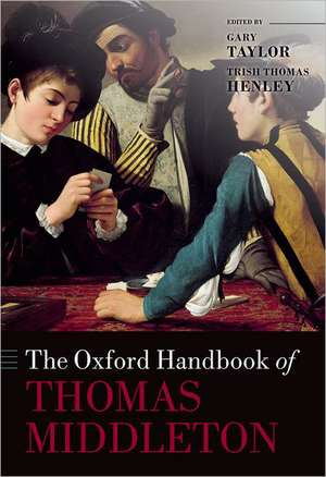 The Oxford Handbook of Thomas Middleton de Gary Taylor