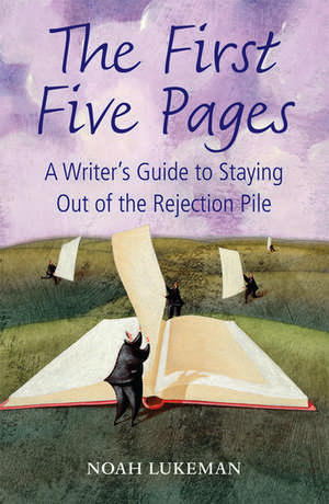 The First Five Pages: A Writer's Guide to Staying Out of the Rejection Pile de Noah Lukeman