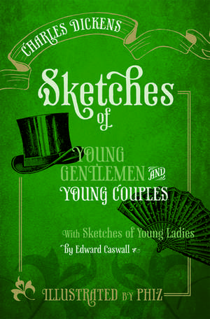 Sketches of Young Gentlemen and Young Couples: with Sketches of Young Ladies by Edward Caswall de Charles Dickens