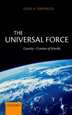 The Universal Force: Gravity - Creator of Worlds de Louis Girifalco