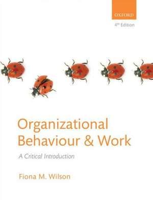 Organizational Behaviour and Work: A Critical Introduction de Fiona M. Wilson
