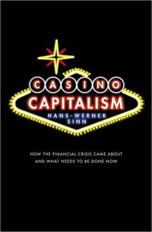 Casino Capitalism: How the Financial Crisis Came About and What Needs to be Done Now de Hans-Werner Sinn