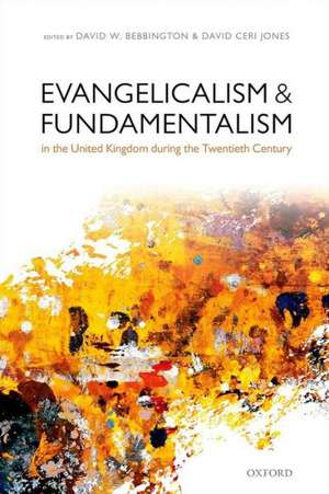 Evangelicalism and Fundamentalism in the United Kingdom during the Twentieth Century de David W. Bebbington