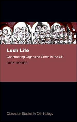Lush Life: Constructing Organized Crime in the UK de Dick Hobbs