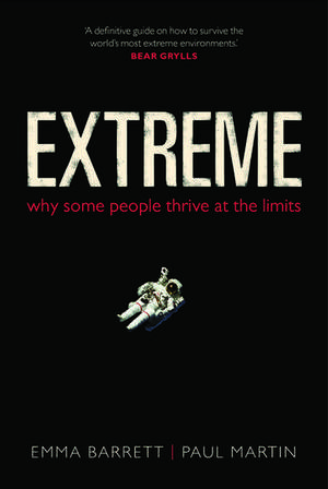 Extreme: Why some people thrive at the limits de Emma Barrett