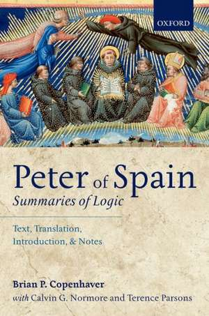 Peter of Spain: Summaries of Logic: Text, Translation, Introduction, and Notes de Brian P. Copenhaver
