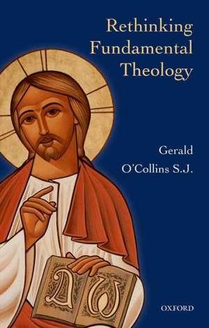 Rethinking Fundamental Theology de Gerald O'Collins