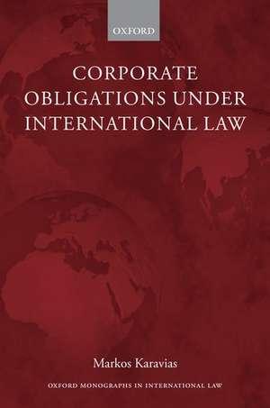 Corporate Obligations under International Law de Markos Karavias