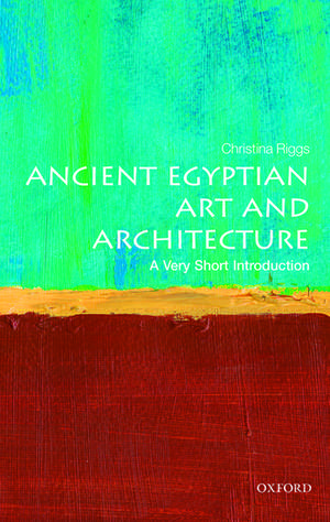 Ancient Egyptian Art and Architecture: A Very Short Introduction de Christina Riggs