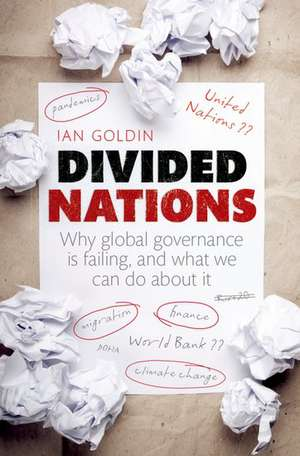 Divided Nations: Why global governance is failing, and what we can do about it de Ian Goldin