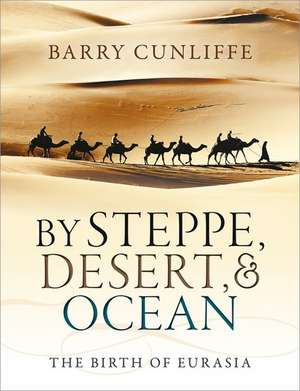 By Steppe, Desert, and Ocean: The Birth of Eurasia de Barry Cunliffe