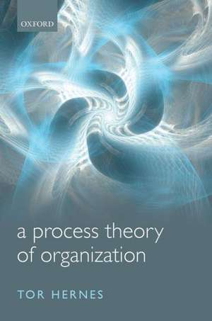 A Process Theory of Organization de Tor Hernes